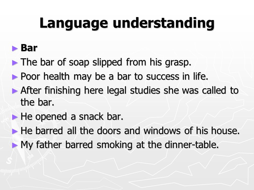 Language understanding ► Bar ► The bar of soap slipped from his grasp.