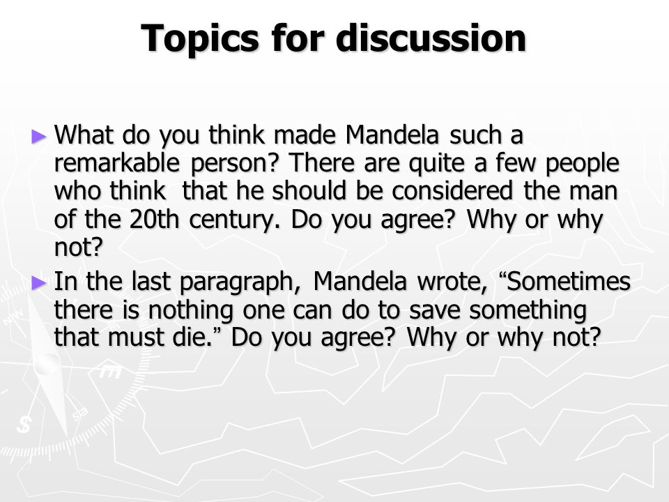 Topics for discussion ► What do you think made Mandela such a remarkable person.