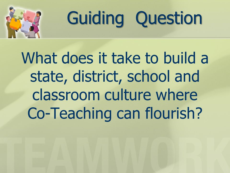 What does it take to build a state, district, school and classroom culture where Co-Teaching can flourish.