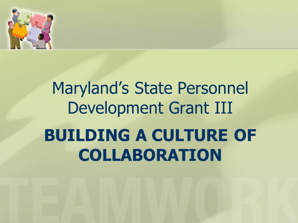 BUILDING A CULTURE OF COLLABORATION Maryland's State Personnel Development Grant III