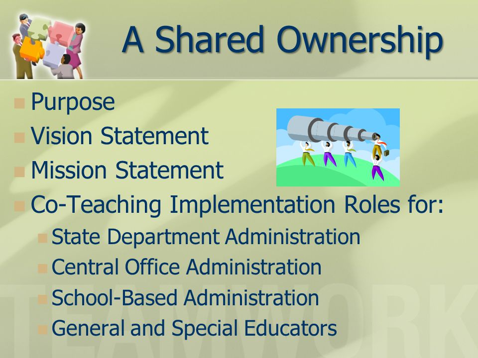 A Shared Ownership Purpose Vision Statement Mission Statement Co-Teaching Implementation Roles for: State Department Administration Central Office Administration School-Based Administration General and Special Educators