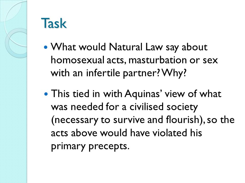Task What would Natural Law say about homosexual acts, masturbation or sex with an infertile partner.