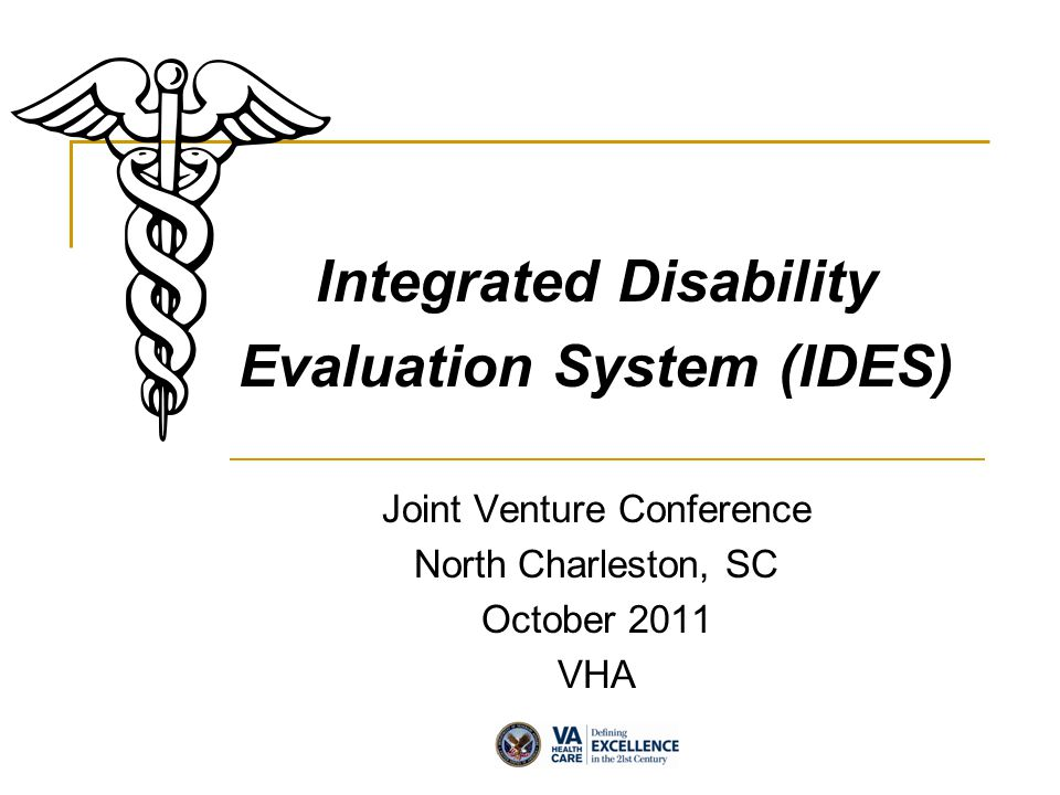 Integrated Disability Evaluation System (IDES) Joint Venture Conference North Charleston, SC October 2011 VHA