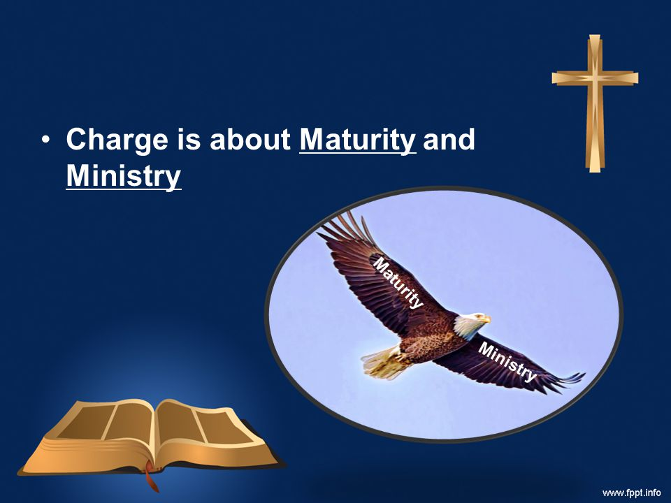 Charge is about Maturity and Ministry Ministry Maturity