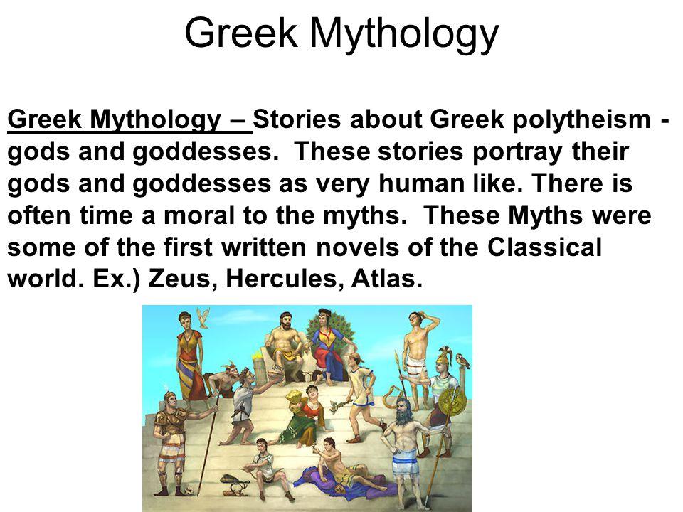 Greek Mythology Greek Mythology – Stories about Greek polytheism - gods and goddesses.