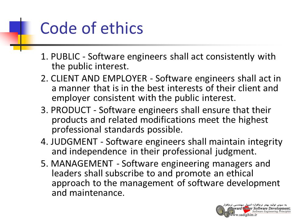 Code of ethics 1. PUBLIC - Software engineers shall act consistently with the public interest.