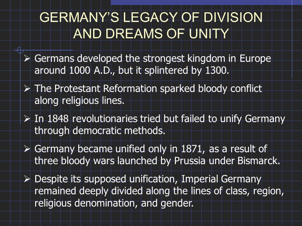 GERMANY'S LEGACY OF DIVISION AND DREAMS OF UNITY  Germans developed the strongest kingdom in Europe around 1000 A.D., but it splintered by 1300.  Th