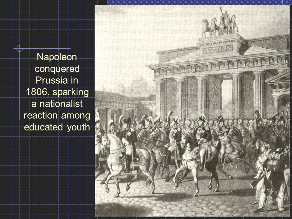 Napoleon conquered Prussia in 1806, sparking a nationalist reaction among educated youth