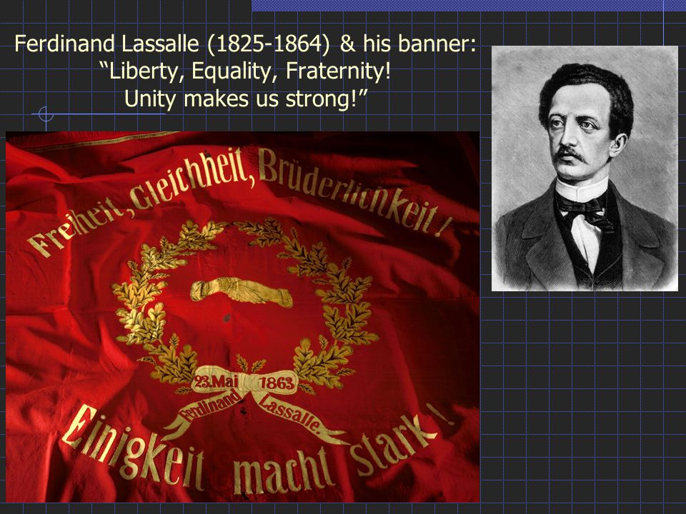 "Ferdinand Lassalle (1825-1864) & his banner: ""Liberty, Equality, Fraternity! Unity makes us strong!"""