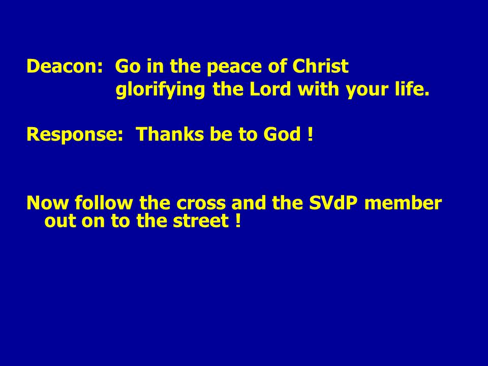 Deacon: Go in the peace of Christ glorifying the Lord with your life.