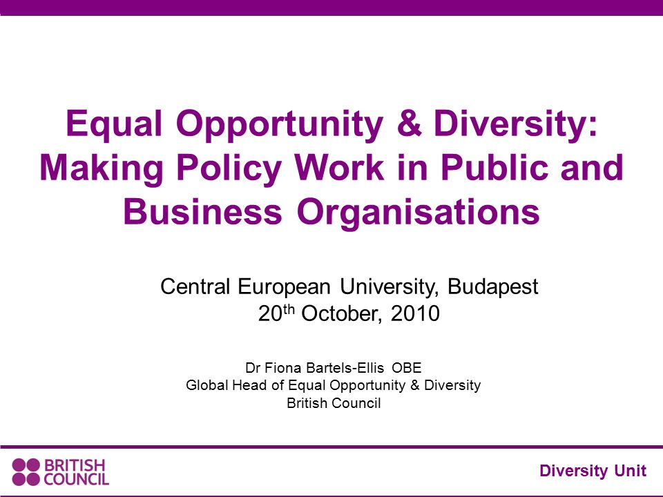 Equal Opportunity & Diversity: Making Policy Work in Public and Business Organisations Dr Fiona Bartels-Ellis OBE Global Head of Equal Opportunity & D