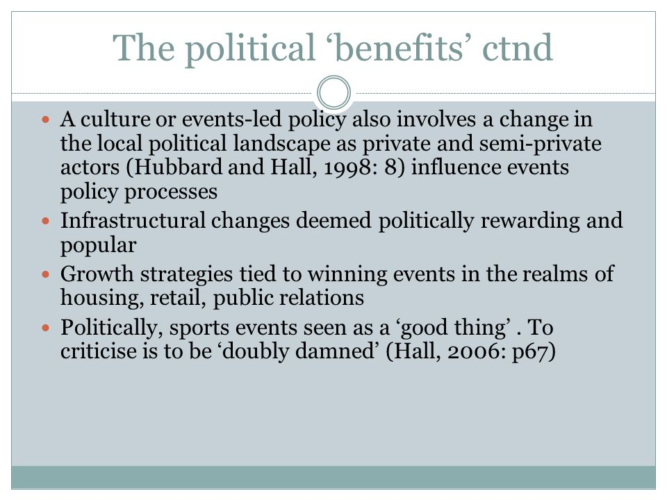 The political 'benefits' ctnd A culture or events-led policy also involves a change in the local political landscape as private and semi-private actor
