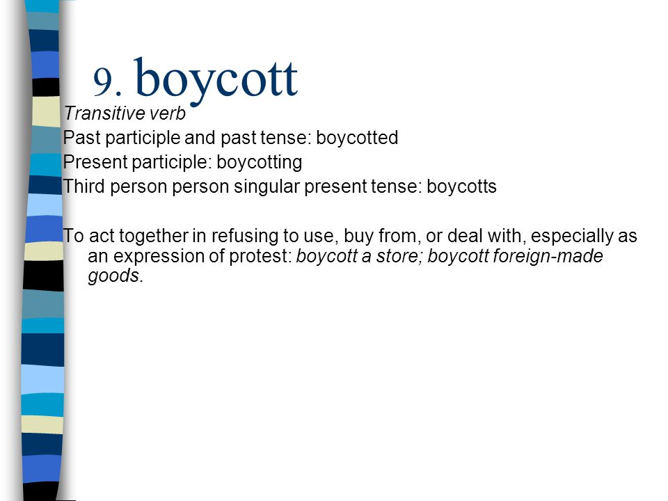 Transitive verb Past participle and past tense: boycotted Present participle: boycotting Third person person singular present tense: boycotts To act t