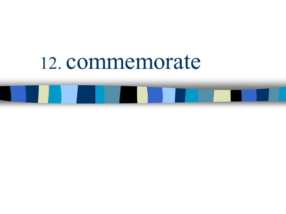 12. commemorate