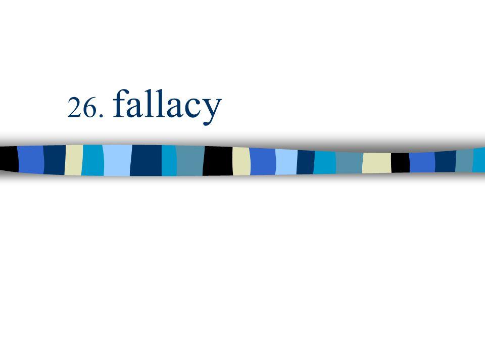 26. fallacy