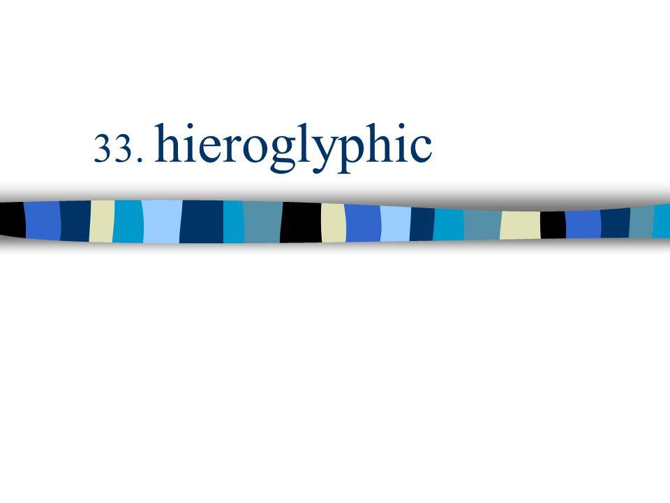 33. hieroglyphic
