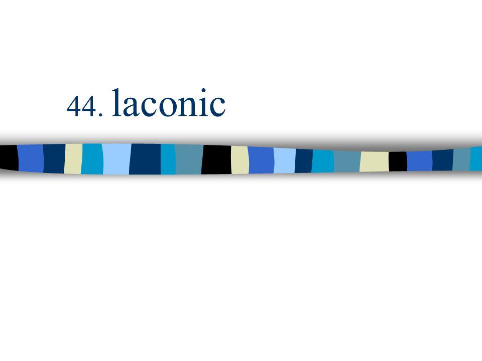 44. laconic