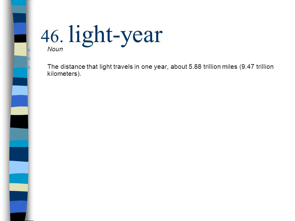 n Noun n n The distance that light travels in one year, about 5.88 trillion miles (9.47 trillion kilometers).