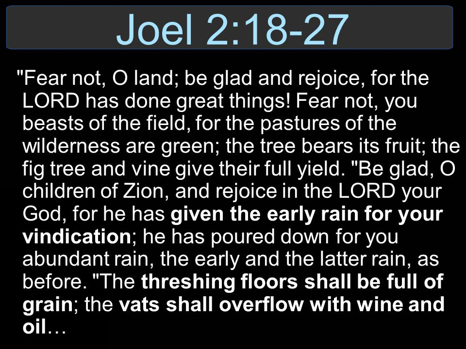Joel 2:18-27 I will restore to you the years that the swarming locust has eaten, the hopper, the destroyer, and the cutter, my great army, which I sent among you.