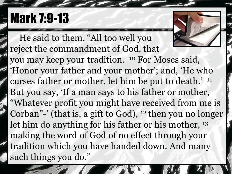 Mark 7:9-13 He said to them, All too well you reject the commandment of God, that you may keep your tradition.