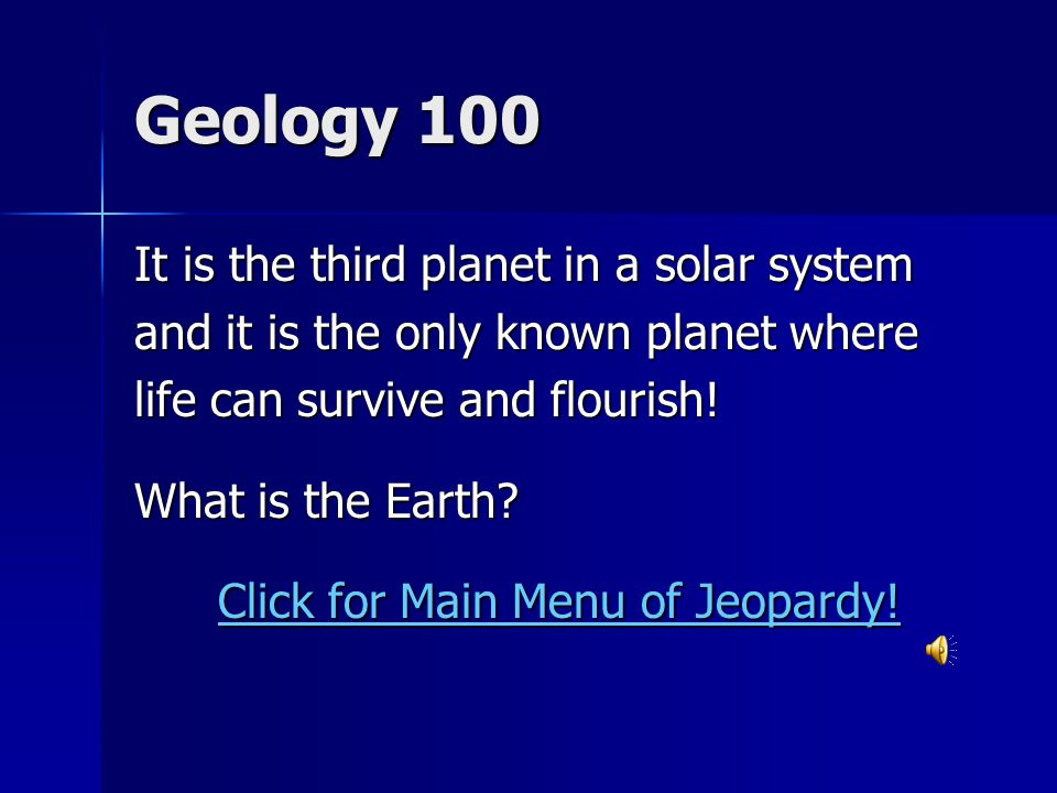 Geology 100 It is the third planet in a solar system and it is the only known planet where life can survive and flourish.