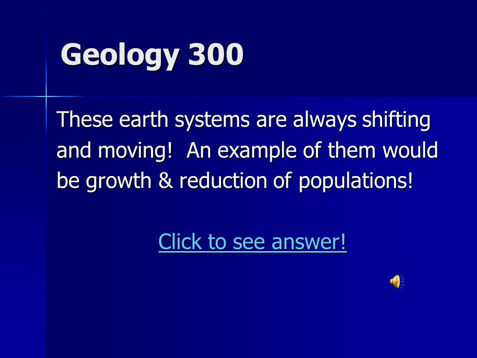Geology 300 These earth systems are always shifting and moving.