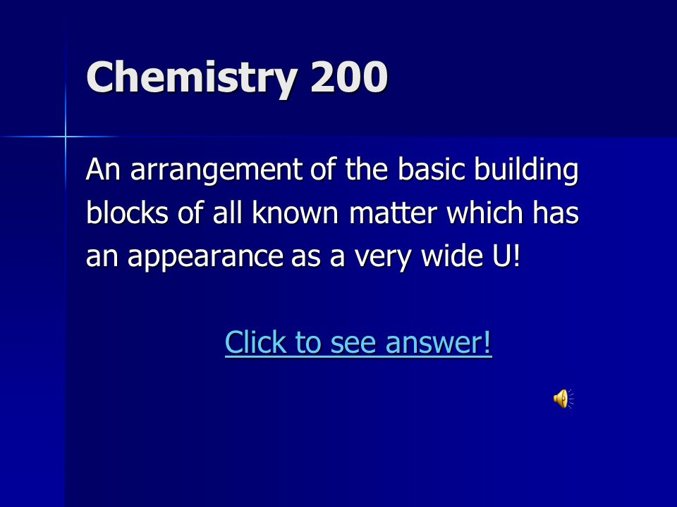 Chemistry 200 An arrangement of the basic building blocks of all known matter which has an appearance as a very wide U.
