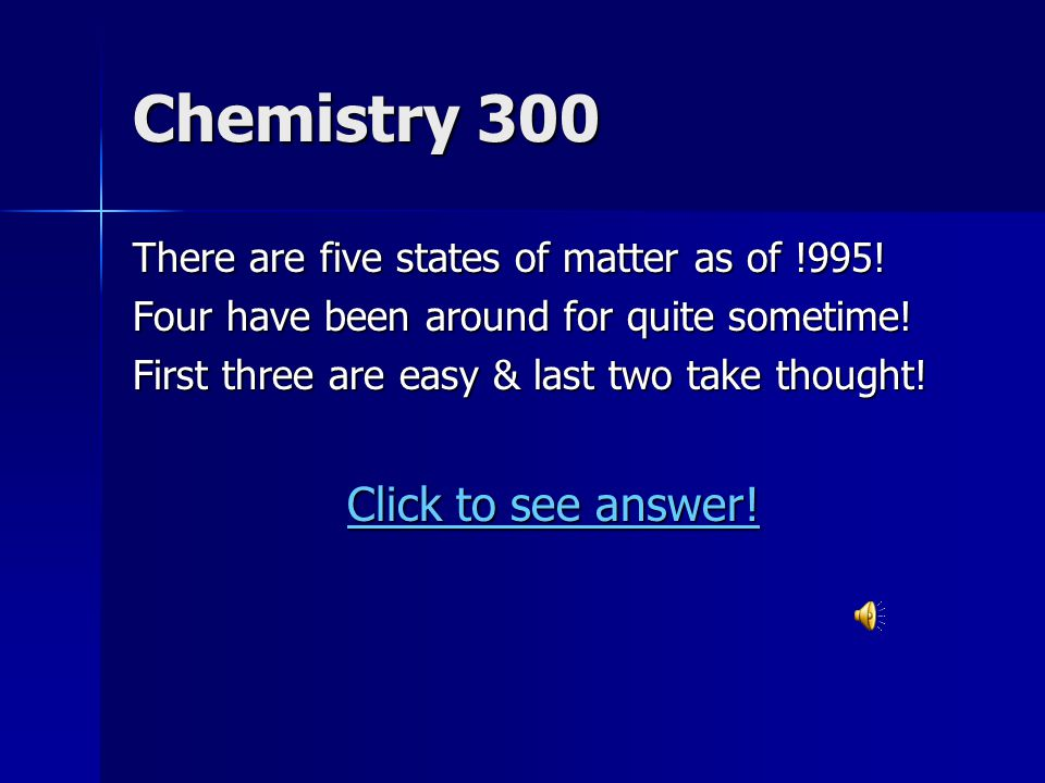 Chemistry 300 There are five states of matter as of !995.