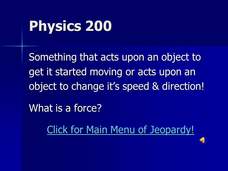 Physics 200 Something that acts upon an object to get it started moving or acts upon an object to change it's speed & direction.