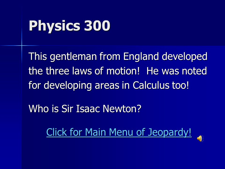 Physics 300 This gentleman from England developed the three laws of motion.