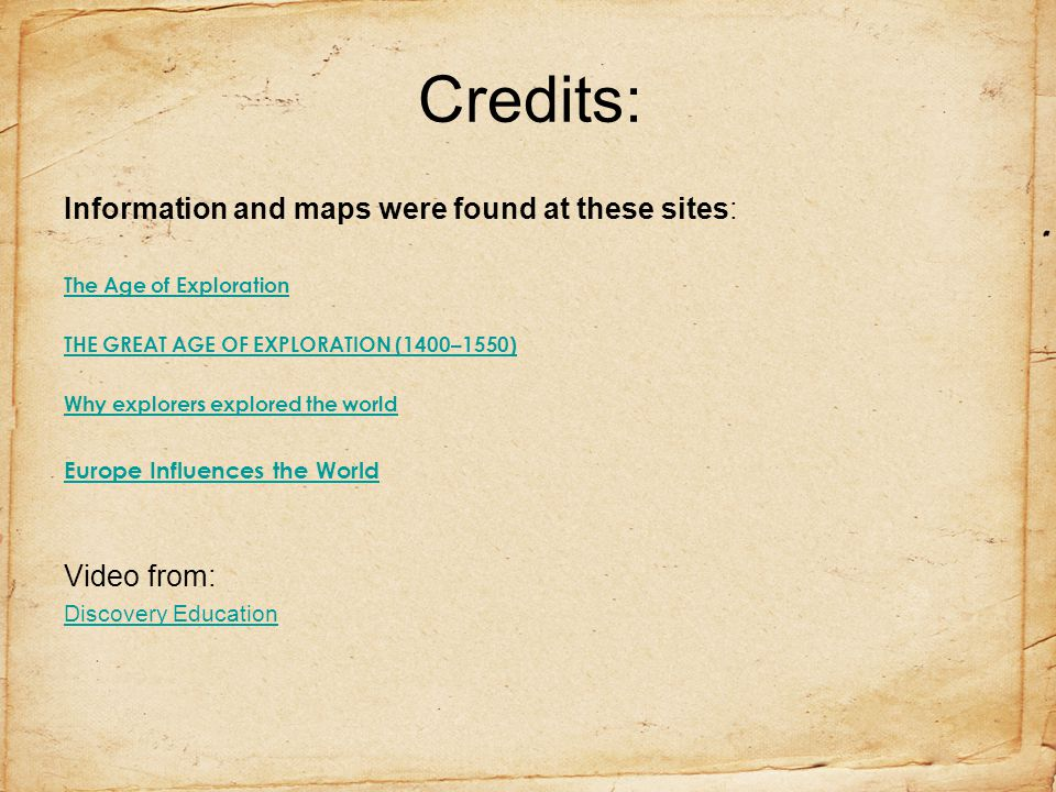 Credits: Information and maps were found at these sites: The Age of Exploration THE GREAT AGE OF EXPLORATION (1400–1550) Why explorers explored the wo