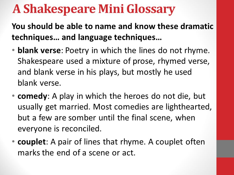 A Shakespeare Mini Glossary You should be able to name and know these dramatic techniques… and language techniques… blank verse: Poetry in which the lines do not rhyme.