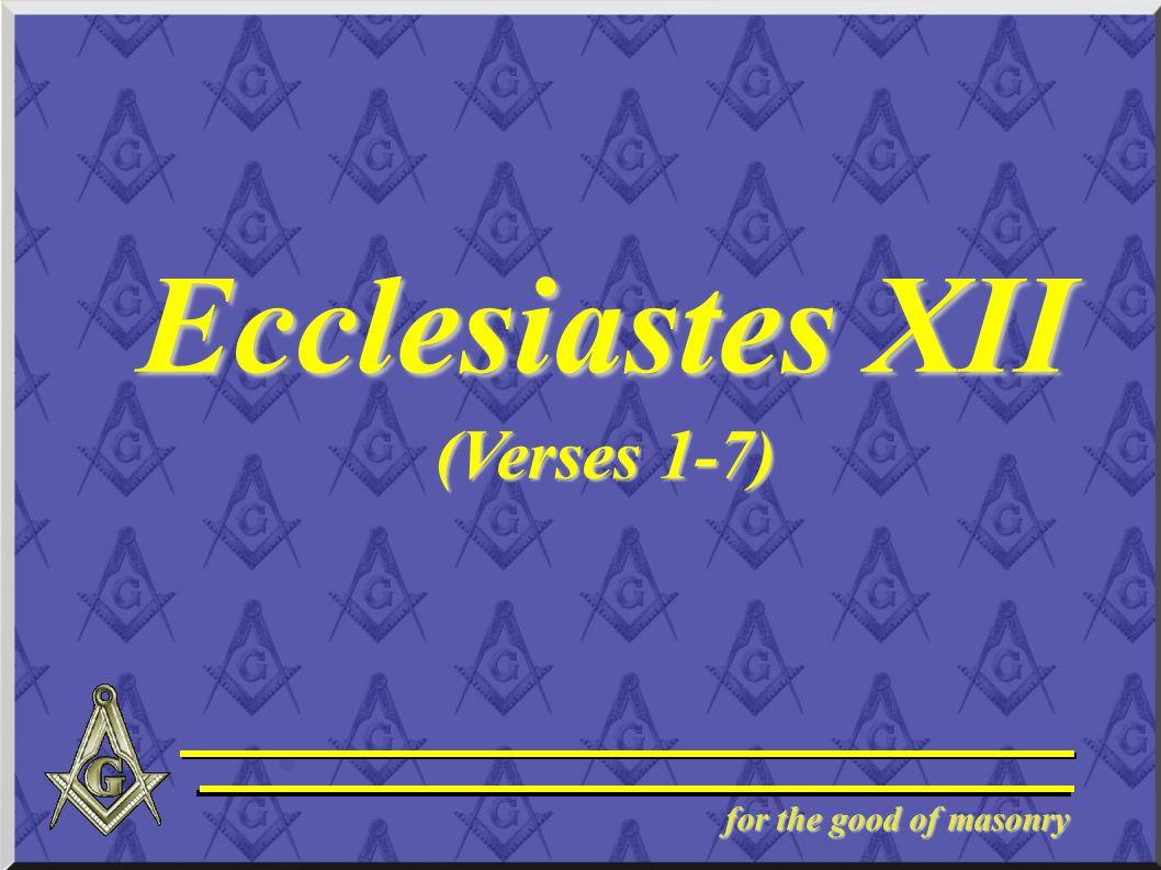 for the good of masonry Ecclesiastes XII (Verses 1-7)