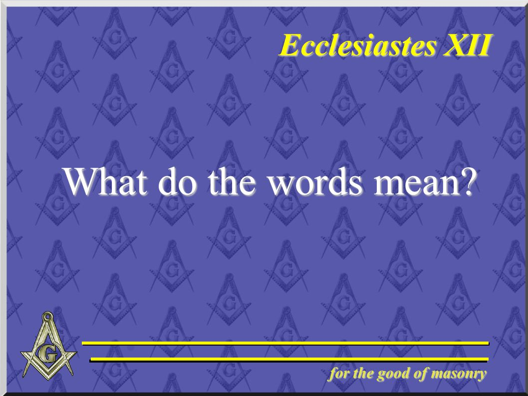 for the good of masonry Ecclesiastes XII What do the words mean?