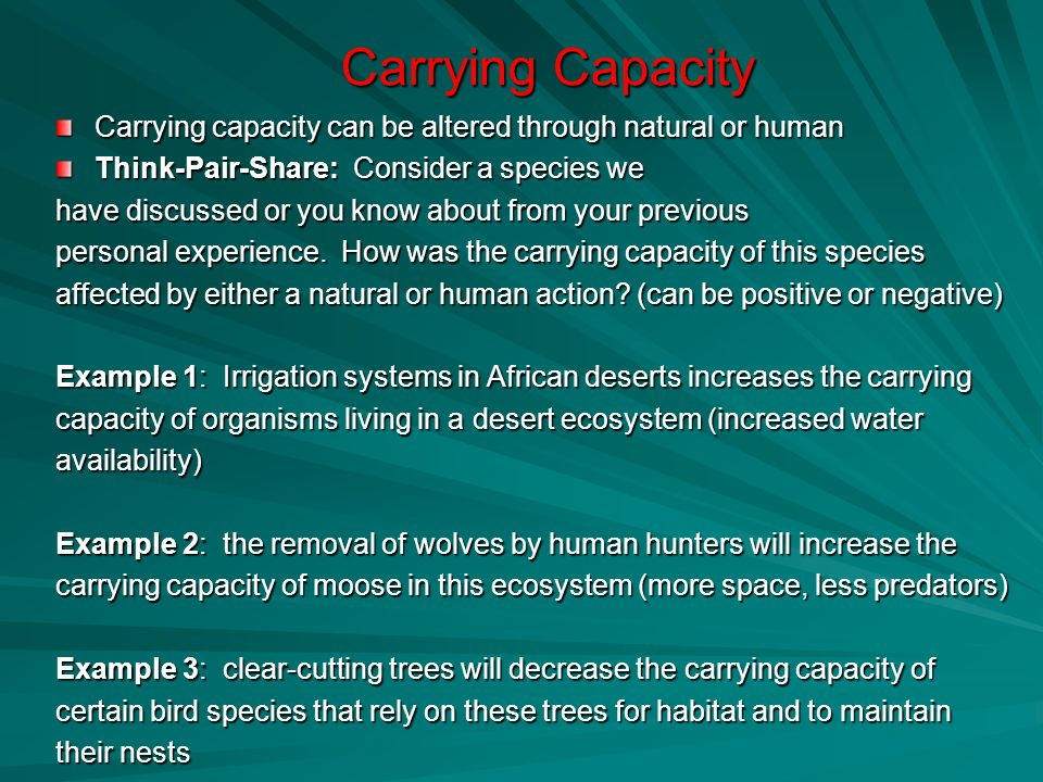 Carrying Capacity Carrying capacity can be altered through natural or human Think-Pair-Share: Consider a species we have discussed or you know about from your previous personal experience.