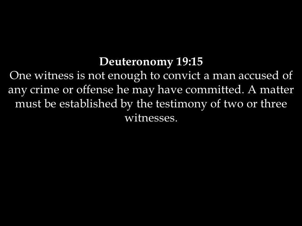 Deuteronomy 19:15 One witness is not enough to convict a man accused of any crime or offense he may have committed.