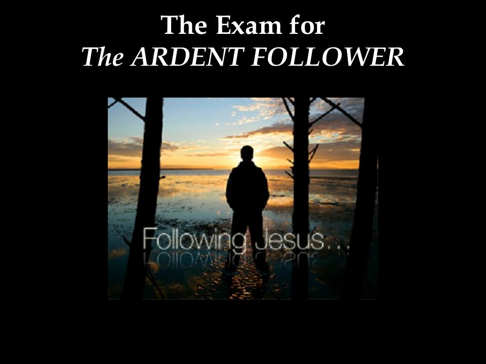 The Exam for The ARDENT FOLLOWER
