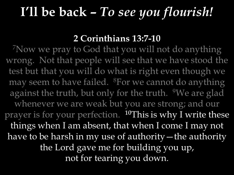 2 Corinthians 13:7-10 7 Now we pray to God that you will not do anything wrong.