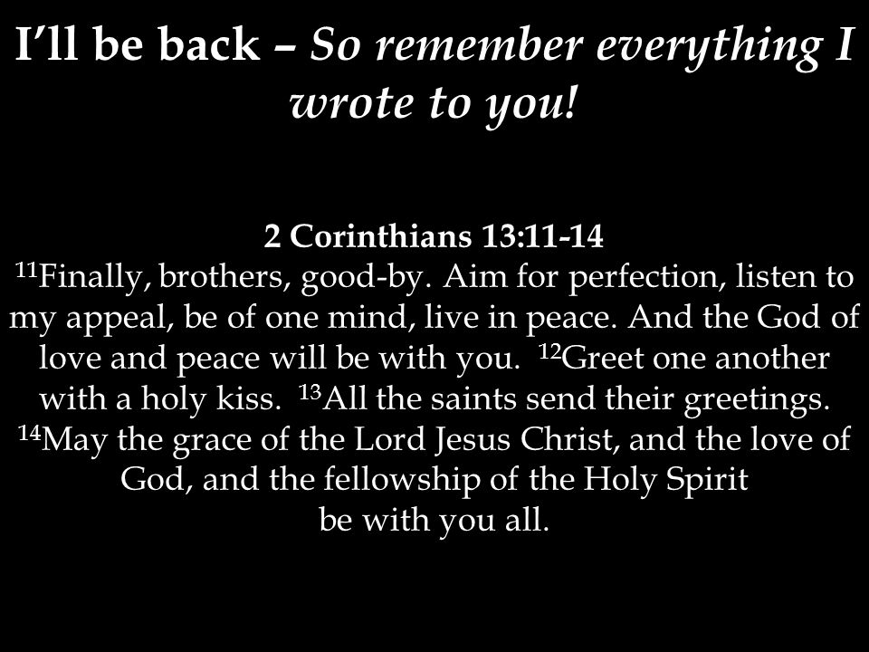 2 Corinthians 13:11-14 11 Finally, brothers, good-by.