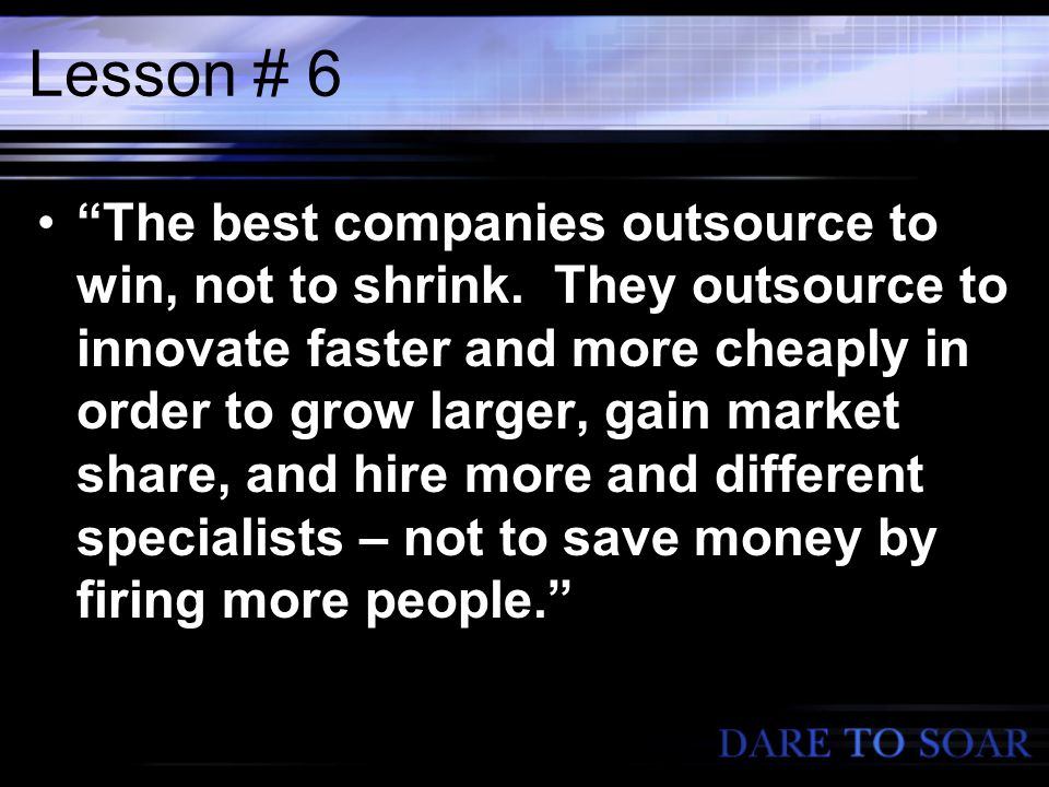 Lesson # 6 The best companies outsource to win, not to shrink.