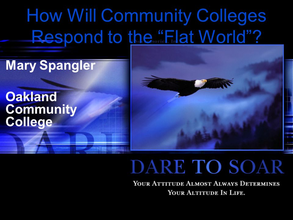 How Will Community Colleges Respond to the Flat World Mary Spangler Oakland Community College