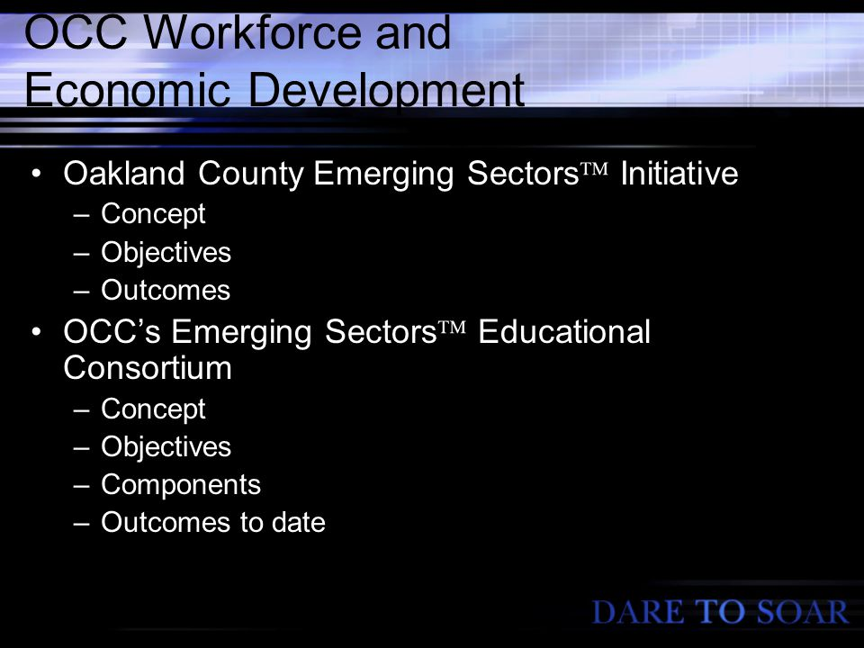 OCC Workforce and Economic Development Oakland County Emerging Sectors  Initiative –Concept –Objectives –Outcomes OCC's Emerging Sectors  Educational Consortium –Concept –Objectives –Components –Outcomes to date