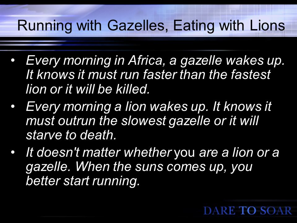 Running with Gazelles, Eating with Lions Every morning in Africa, a gazelle wakes up.