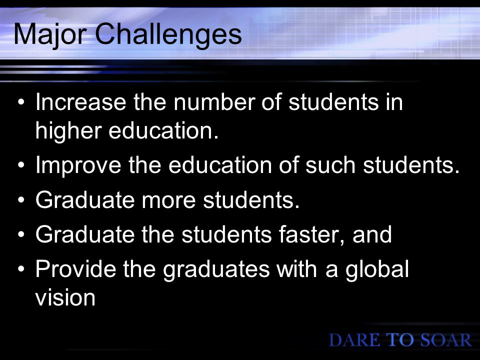 Major Challenges Increase the number of students in higher education.
