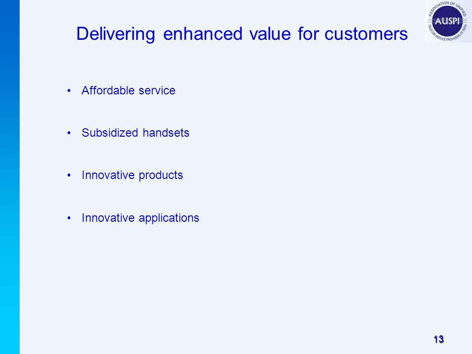 13 Delivering enhanced value for customers Affordable service Subsidized handsets Innovative products Innovative applications