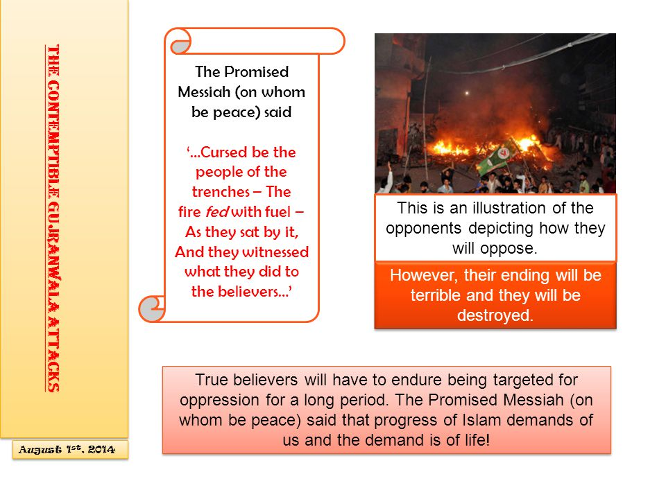 The verses above inform us that a strong fire will be kindled and it will be fuelled repeatedly and its perpetrators will encircle the believers and would look on; and ultimately those who in their presumption will besiege believers from all sides will themselves be destroyed.