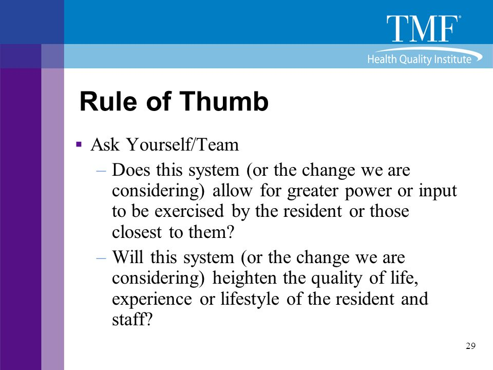 29 Rule of Thumb  Ask Yourself/Team –Does this system (or the change we are considering) allow for greater power or input to be exercised by the resi