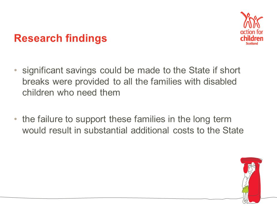 The figures The State could make an estimated annual saving of £174 Million if short breaks were effectively delivered to all those eligible to receive them.