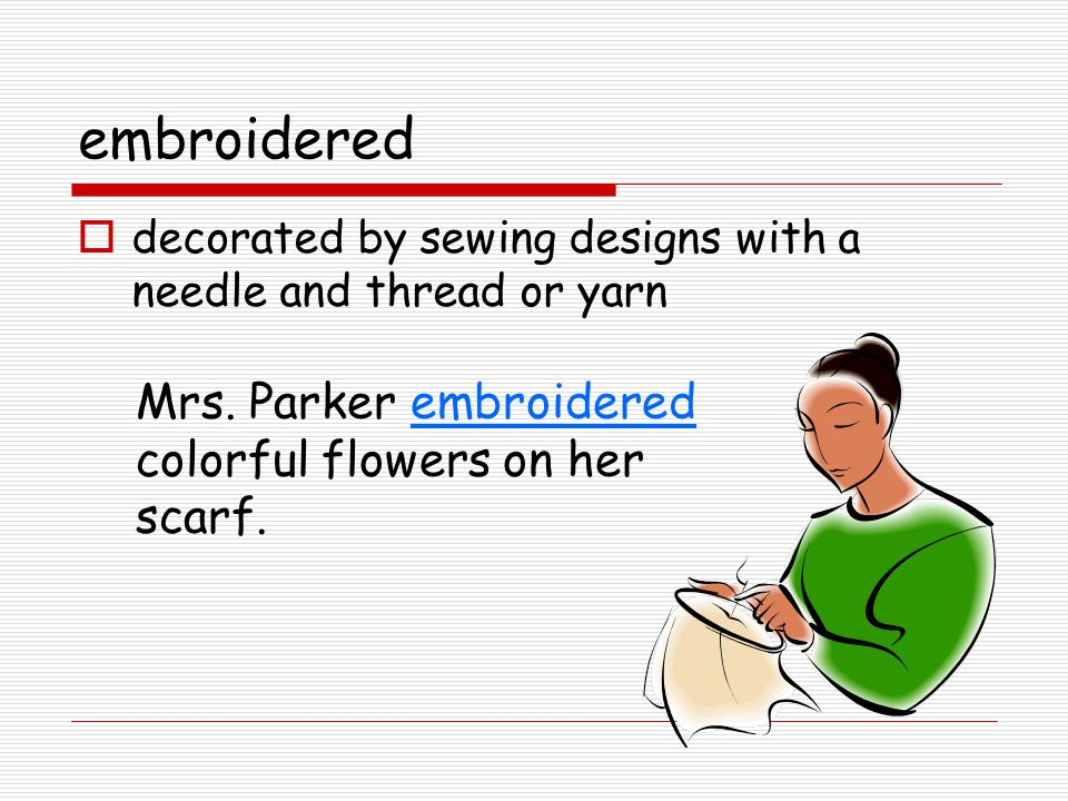 embroidered  decorated by sewing designs with a needle and thread or yarn Mrs.