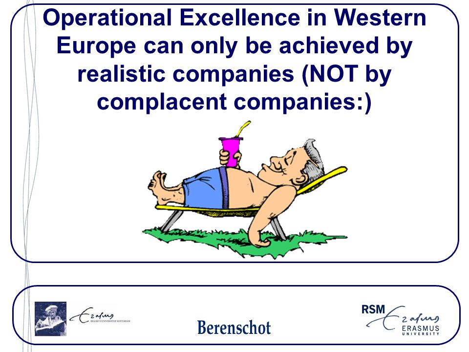 Operational Excellence in Western Europe can only be achieved by realistic companies (NOT by complacent companies:)